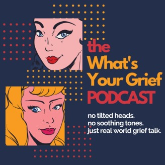 What's Your Grief Podcast