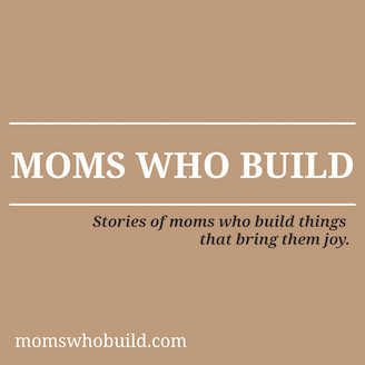 Moms Who Build Podcast